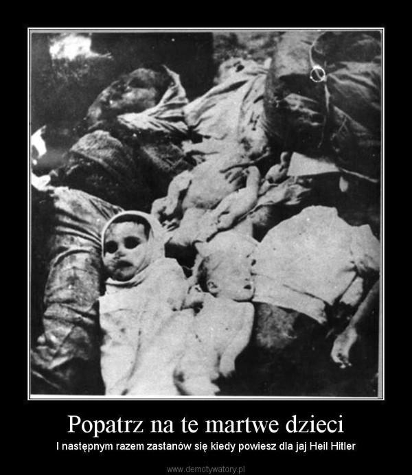 """Popatrz na te martwe dzieci – I następnym razem zastanów się kiedy powiesz dla jaj """"Heil Hitler"""""""