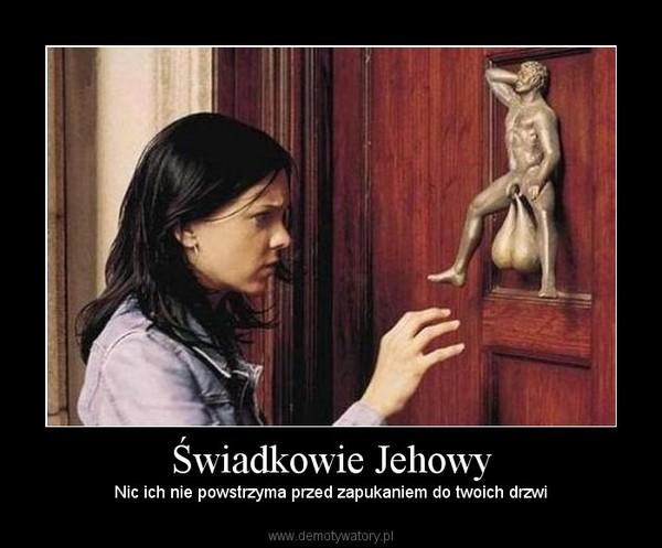 Świadkowie Jehowy – Nic ich nie powstrzyma przed zapukaniem do twoich drzwi