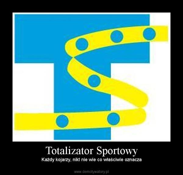 Totalizator Sportowy – Każdy kojarzy, nikt nie wie co właściwie oznacza