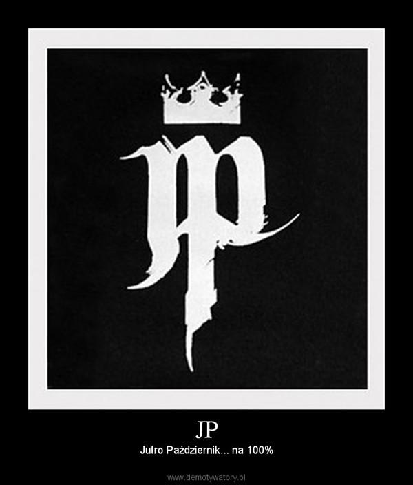 JP – Jutro Październik... na 100%