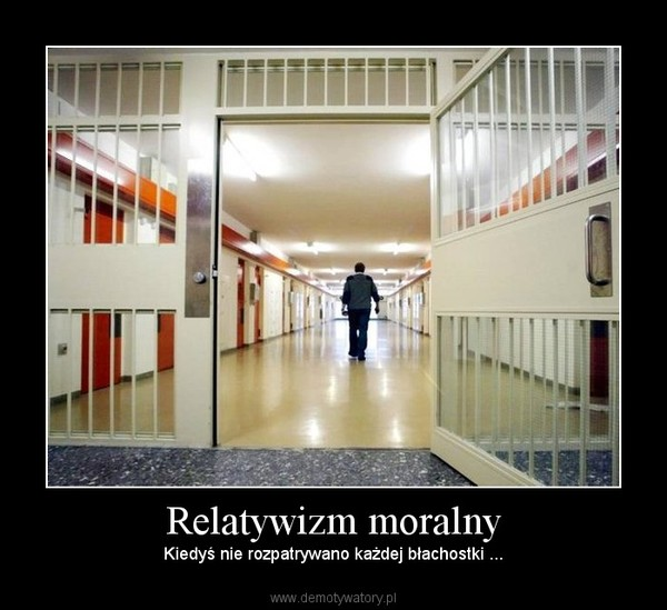 Relatywizm moralny – Kiedyś nie rozpatrywano każdej błachostki ...