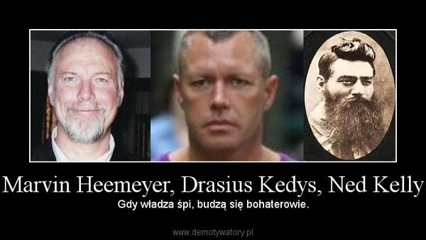 Marvin Heemeyer, Drasius Kedys, Ned Kelly – Gdy władza śpi, budzą się bohaterowie.