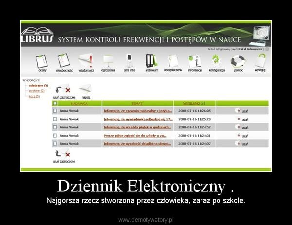 Dziennik Elektroniczny . – Najgorsza rzecz stworzona przez człowieka, zaraz po szkole.