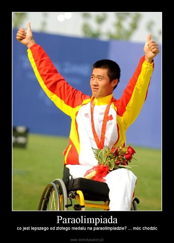 Paraolimpiada – co jest lepszego od zlotego medalu na paraolimpiadzie? ... móc chodzic