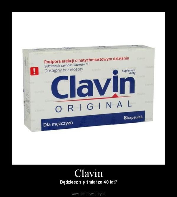 Clavin – Będziesz się śmiał za 40 lat?
