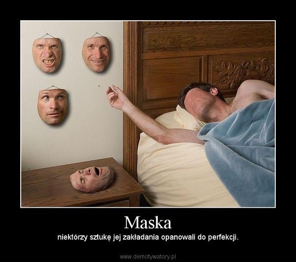 Maska – niektórzy sztukę jej zakładania opanowali do perfekcji.