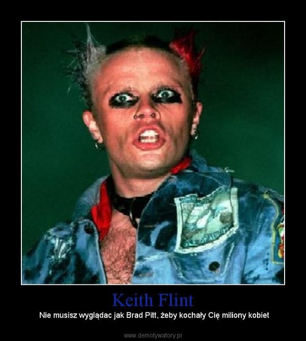 Keith Flint –  Nie musisz wyglądac jak Brad Pitt, żeby kochały Cię miliony kobiet