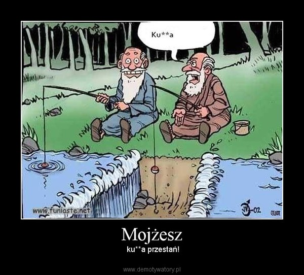 Mojżesz –  ku**a przestań!