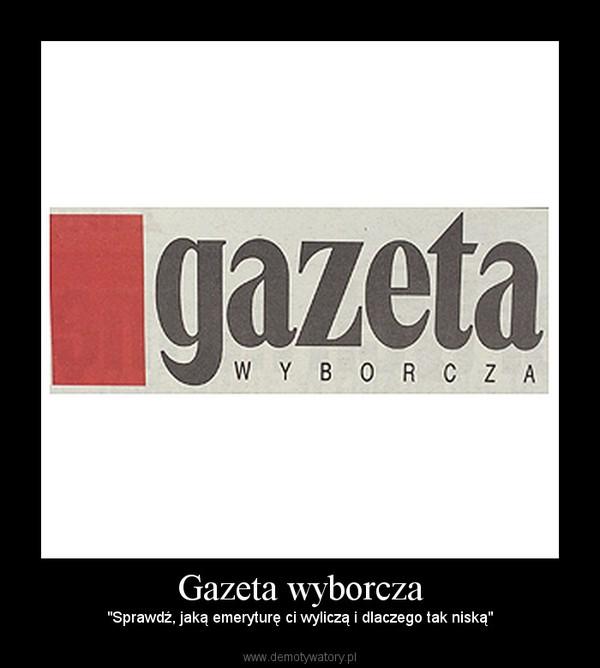 """Gazeta wyborcza – """"Sprawdź, jaką emeryturę ci wyliczą i dlaczego tak niską"""""""