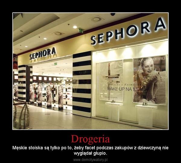 Drogeria – Męskie stoiska są tylko po to, żeby facet podczas zakupów z dziewczyną niewyglądał głupio.