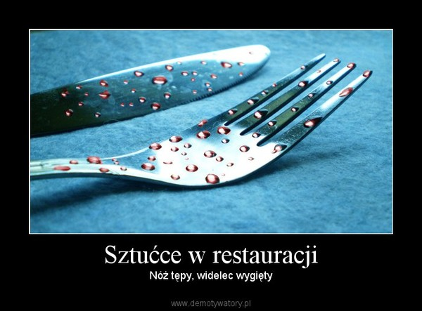 Sztućce w restauracji – Nóż tępy, widelec wygięty