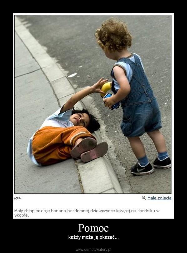Pomoc – każdy może ją okazać...