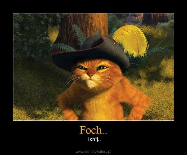 Foch.. –  I ch*j..