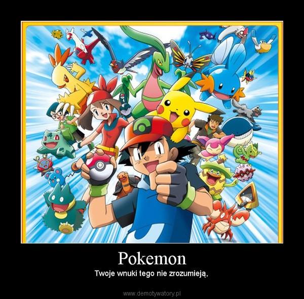 Pokemon – Twoje wnuki tego nie zrozumieją,