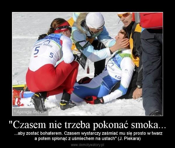 """""""Czasem nie trzeba pokonać smoka... –  ...aby zostać bohaterem. Czasem wystarczy zaśmiać mu się prosto w twarza potem spłonąć z uśmiechem na ustach"""" (J. Piekara)"""