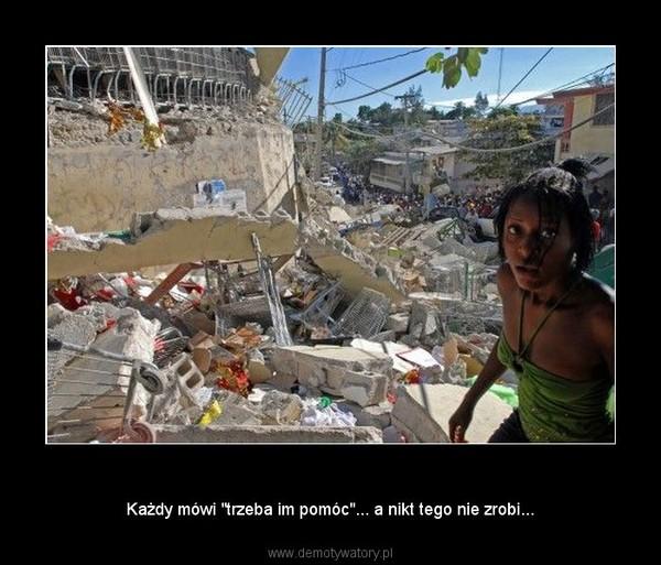 """Trzęsienie ziemi – Każdy mówi """"trzeba im pomóc""""... a nikt tego nie zrobi..."""