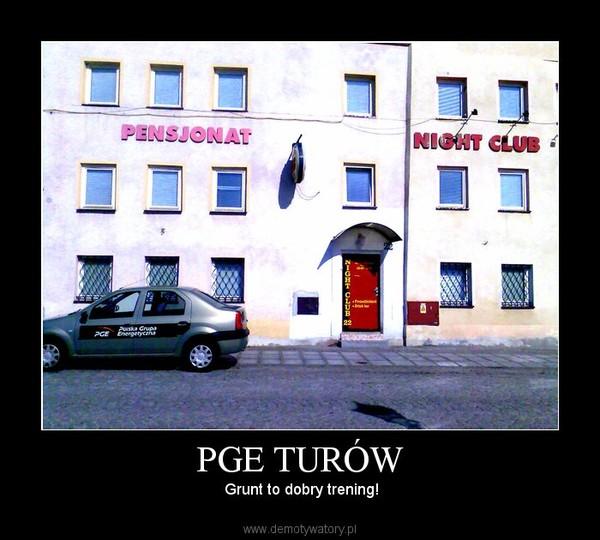 PGE TURÓW –  Grunt to dobry trening!