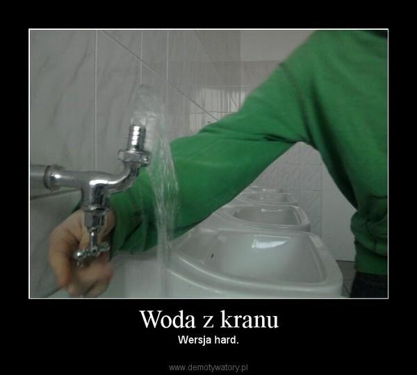 Woda z kranu – Wersja hard.