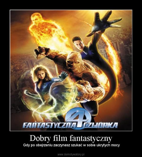 Dobry film fantastyczny –  Gdy po obejrzeniu zaczynasz szukać w sobie ukrytych mocy
