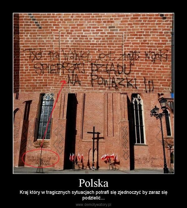 Polska – Kraj który w tragicznych sytuacjach potrafi się zjednoczyć by zaraz siępodzielić...