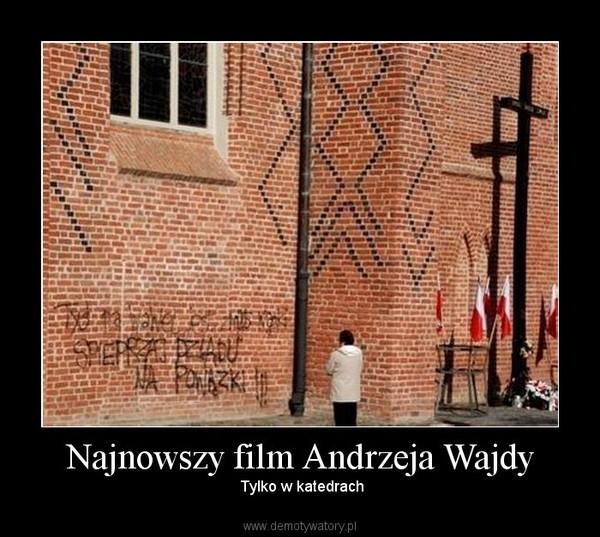 Najnowszy film Andrzeja Wajdy –  Tylko w katedrach