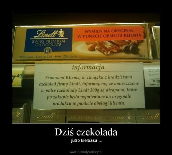Dziś czekolada –  jutro kiełbasa....