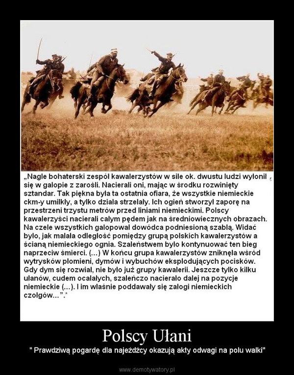 """Polscy Ułani – """" Prawdziwą pogardę dla najeźdźcy okazują akty odwagi na polu walki"""""""