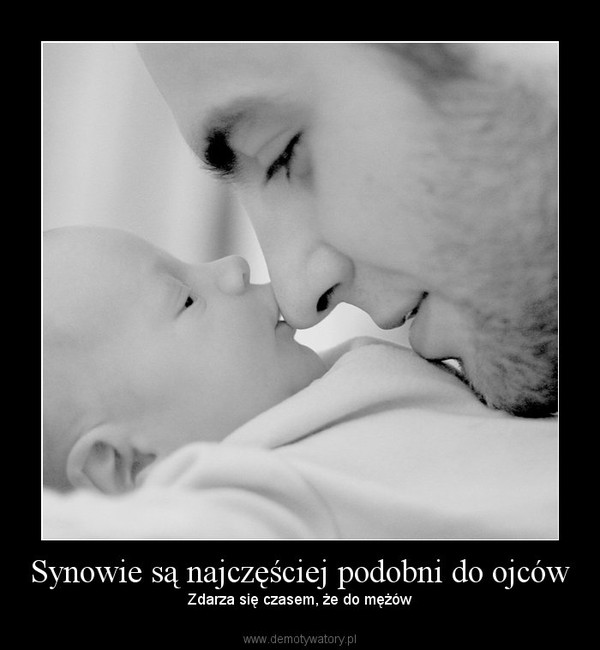 Synowie są najczęściej podobni do ojców – Zdarza się czasem, że do mężów