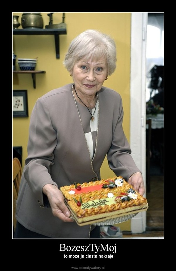 BozeszTyMoj –  to moze ja ciasta nakraje