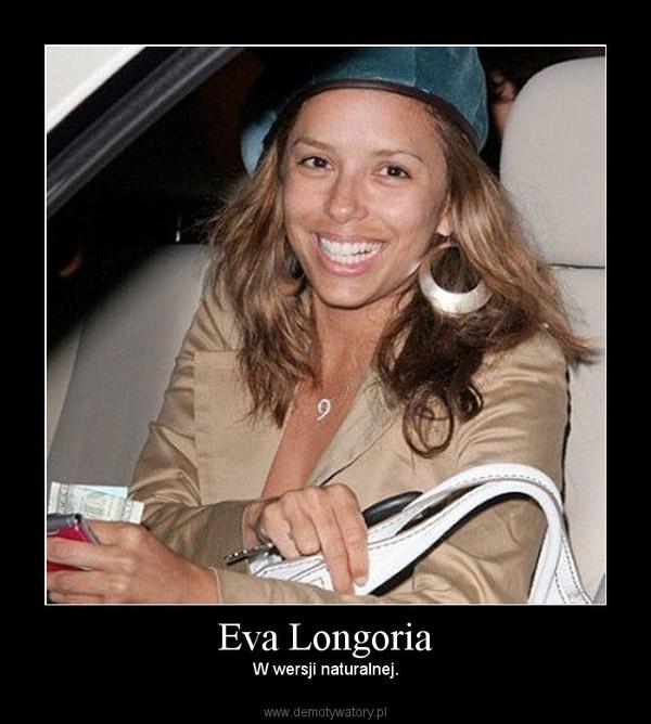 Eva Longoria – W wersji naturalnej.