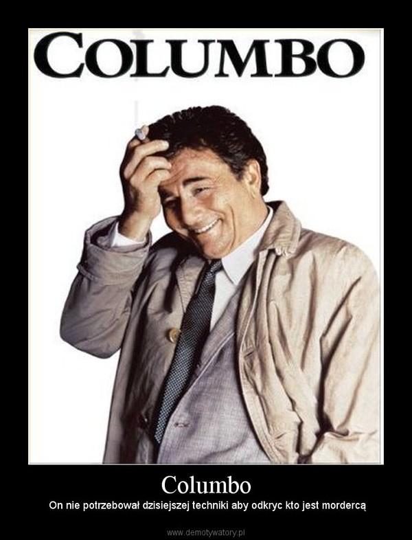 Columbo –  On nie potrzebował dzisiejszej techniki aby odkryc kto jest mordercą