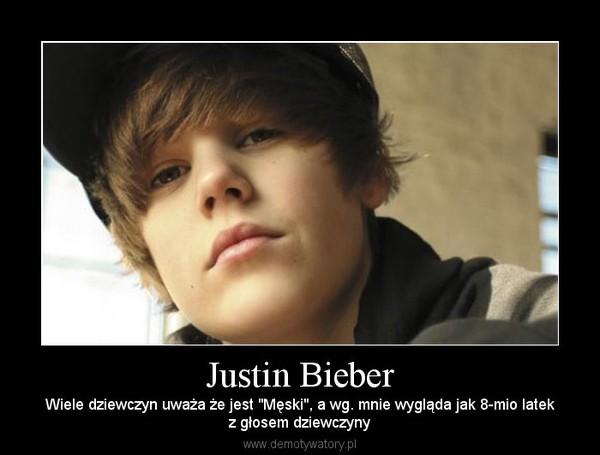 """Justin Bieber – Wiele dziewczyn uważa że jest """"Męski"""", a wg. mnie wygląda jak 8-mio latekz głosem dziewczyny"""