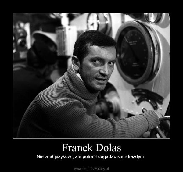 Franek Dolas – Nie znał języków , ale potrafił dogadać się z każdym.