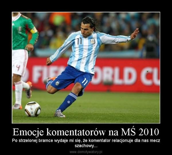 Emocje komentatorów na MŚ 2010 – Po strzelonej bramce wydaje mi się, że komentator relacjonuje dla nas meczszachowy...