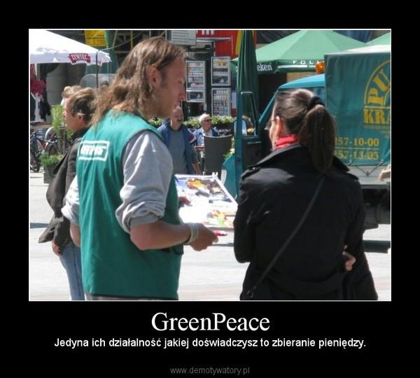 GreenPeace – Jedyna ich działalność jakiej doświadczysz to zbieranie pieniędzy.