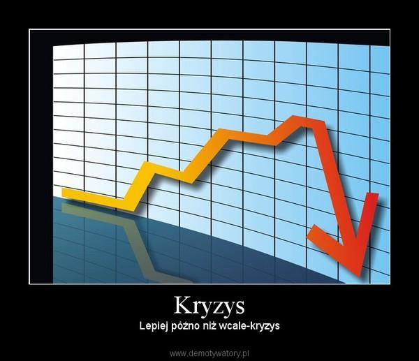 Kryzys – Lepiej późno niż wcale-kryzys