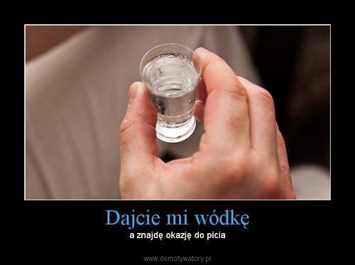 Dajcie mi wódkę