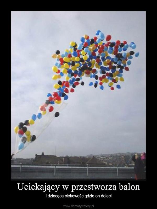Uciekający w przestworza balon – i dziecęca ciekowośc gdzie on doleci