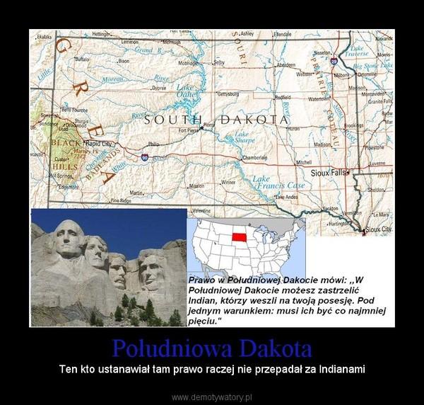 Południowa Dakota – Ten kto ustanawiał tam prawo raczej nie przepadał za Indianami
