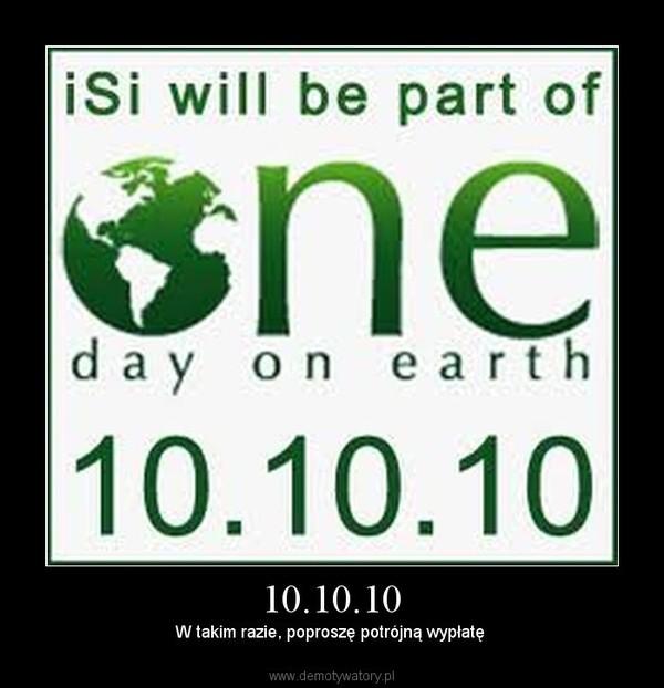 10.10.10 – W takim razie, poproszę potrójną wypłatę