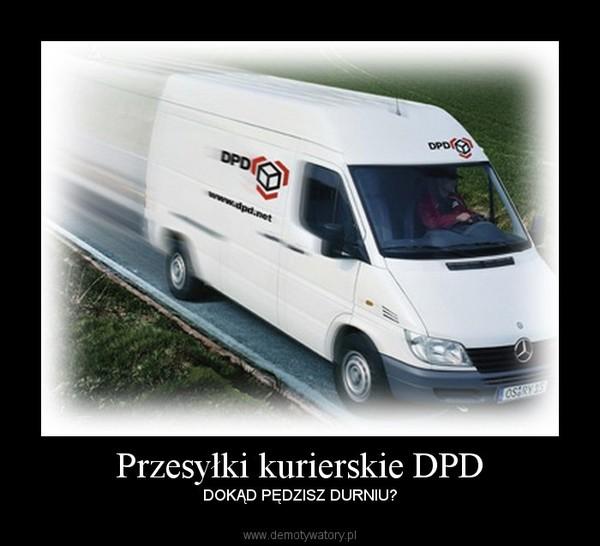 f61eec4422cce7 Przesyłki kurierskie DPD – Demotywatory.pl