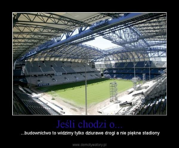 Jeśli chodzi o... –  ...budownictwo to widzimy tylko dziurawe drogi a nie piękne stadiony