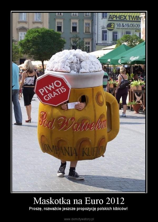 Maskotka na Euro 2012 – Proszę, rozważcie jeszcze propozycję polskich kibiców!