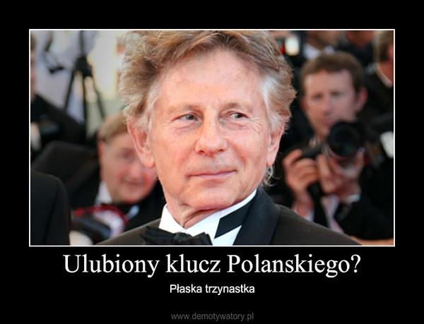 Ulubiony klucz Polanskiego? – Płaska trzynastka