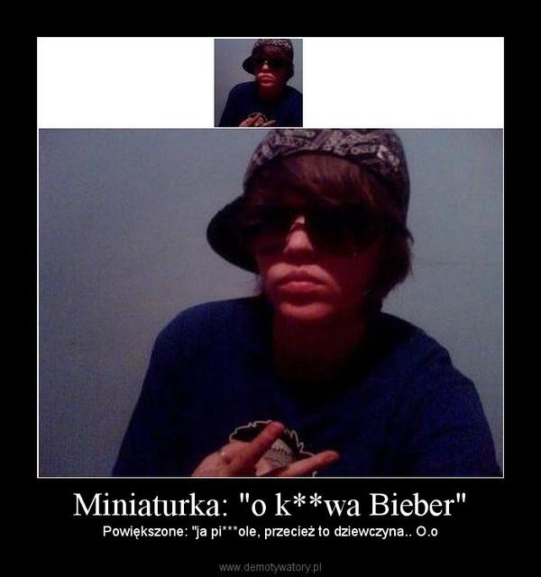 """Miniaturka: """"o k**wa Bieber"""" – Powiększone: """"ja pi***ole, przecież to dziewczyna.. O.o"""