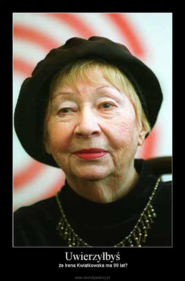Uwierzyłbyś – że Irena Kwiatkowska ma 99 lat?