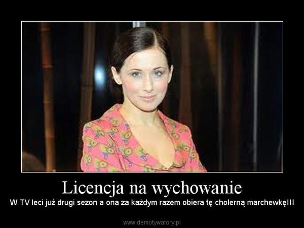Licencja na wychowanie – W TV leci już drugi sezon a ona za każdym razem obiera tę cholerną marchewkę!!!