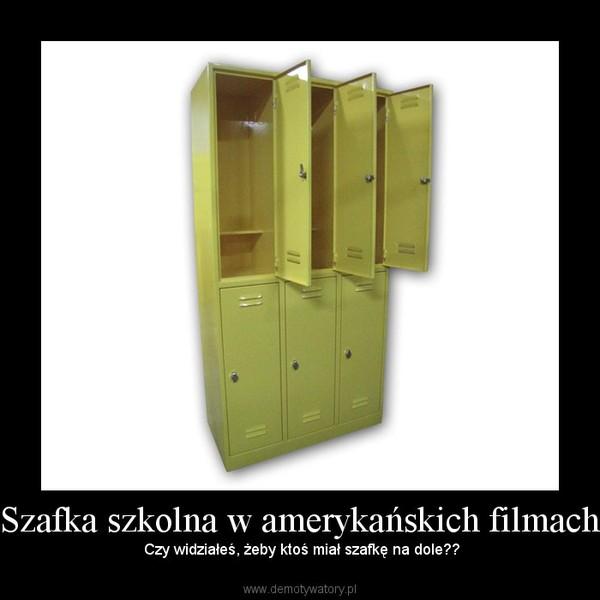 Szafka szkolna w amerykańskich filmach – Czy widziałeś, żeby ktoś miał szafkę na dole??