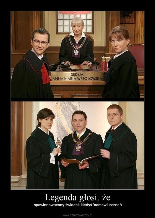 Legenda głosi, że – spowinnowacony świadek kiedyś 'odmowił zeznań'