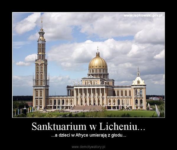 Sanktuarium w Licheniu... – ...a dzieci w Afryce umierają z głodu...